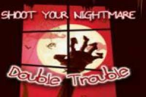 Shoot your Nightmare: Double Trouble